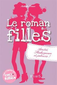 Le roman des filles, Amitié, Shakespeare et jalousie !