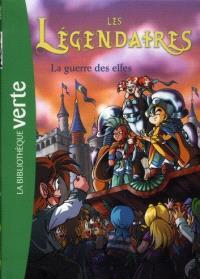 Les Légendaires. Volume 3, La guerre des elfes