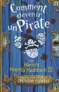 Les mémoires de Harold Horrib' Haddock III. Volume 2, Comment devenir un pirate : par Harold Horrib'Haddock III