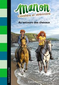 Manon, cavalière et vétérinaire. Volume 7, Au secours des chevaux