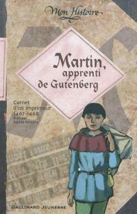 Martin, apprenti de Gutenberg : carnet de voyage d''un imprimeur, 1467-1468