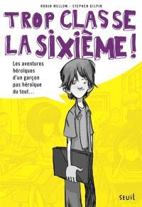 Trop classe, la sixième !, Les aventures héroïques d'un garçon pas héroïque du tout..