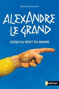 Alexandre le Grand : jusqu'au bout du monde