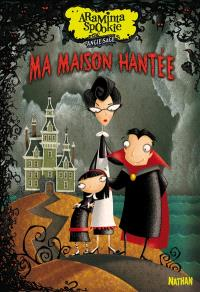 Araminta Spookie. Volume 1, Ma maison hantée