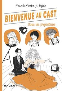 Bienvenue au Cast. Volume 3, Sous les projecteurs