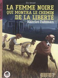 Harriet Tubman : la femme noire qui montra le chemin de la liberté
