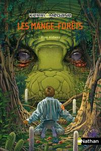 Kerri et Mégane. Volume 1, Les mange-forêts