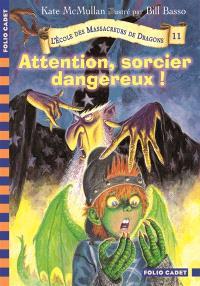 L'école des massacreurs de dragons. Volume 11, Attention, sorcier dangereux !
