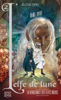 L'elfe de lune. Volume 2, La vengeance des elfes noirs