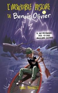 L'incroyable histoire de Benoit-Olivier. Volume 4, Au royaume des 10.000 mouches noires