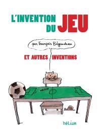 L'invention du jeu : et autres inventions