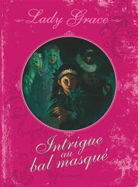 Lady Grace : extraits des journaux intimes de lady Grace Cavendish. Volume 3, Intrigue au bal masqué