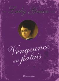 Lady Grace : extraits des journaux intimes de lady Grace Cavendish. Volume 6, Vengeance au palais