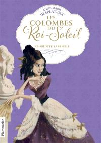 Les colombes du Roi-Soleil. Volume 3, Charlotte, la rebelle