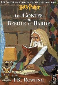 Les contes de Beedle le Barde : les contes pour jeunes sorciers du monde de Harry Potter : traduit des runes orginales par Hermione Granger