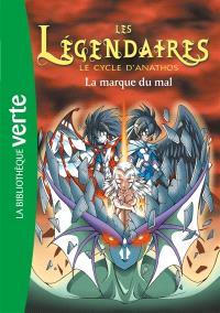Les Légendaires. Volume 10, Le cycle d'Anathos : la marque du mal