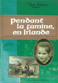 Pendant la famine en Irlande : journal de Phyllis McCormack, 1845-1847