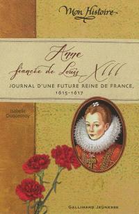 Anne, fiancée de Louis XIII : journal d'une future reine de France, 1615-1617