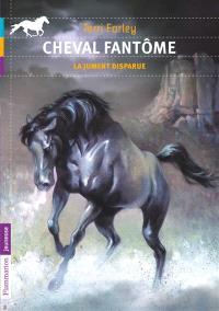 Cheval fantôme. Volume 7, La jument disparue
