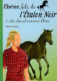 Ebène, fils de l'étalon noir. Volume 2, Un cheval nommé Ebène