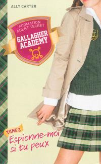 Gallagher academy. Volume 2, Espionne-moi si tu peux