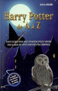 Harry Potter de A à Z : tout ce que vous avez toujours voulu savoir sur la saga du petit sorcier et sa créatrice