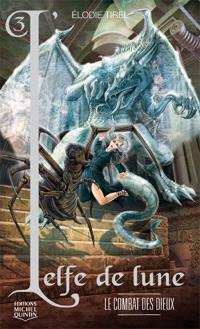 L'elfe de lune. Volume 3, Le combat des dieux