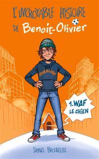 L'incroyable histoire de Benoit-Olivier. Volume 1, Waf le chien