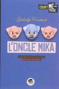L'oncle Mika : c'est l'histoire d'un petit cochon pas comme les autres...