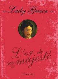Lady Grace : extraits des journaux intimes de lady Grace Cavendish. Volume 7, L'or de Sa Majesté