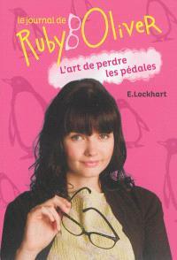Le journal de Ruby Oliver. Volume 2, L'art de perdre les pédales