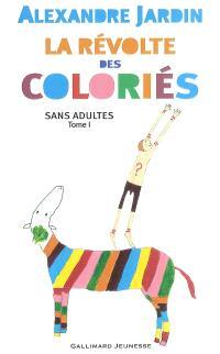 Les Coloriés : sans adultes. Volume 1, La révolte des Coloriés