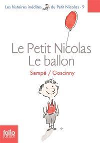 Les histoires inédites du petit Nicolas. Volume 9, Le petit Nicolas : le ballon : et autres histoires inédites