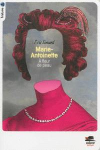 Marie-Antoinette, à fleur de peau