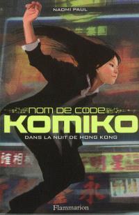 Nom de code : Komiko. Volume 1, Dans la nuit de Hong Kong