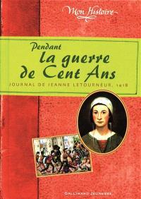 Pendant la guerre de Cent Ans : journal de Jeanne Letourneur, 1418