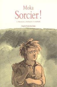 Sorcier !. Volume 1, Menteurs, charlatans et soudards