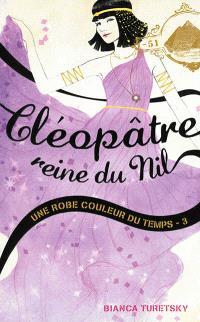 Une robe couleur du temps. Volume 3, Cléopâtre, reine du Nil