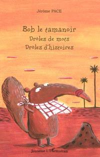 Bob le tamanoir : drôles de mots, drôles d'histoires