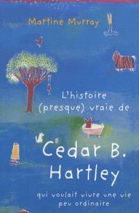 L'histoire (presque) vraie de Cedar B. Hartley qui voulait vivre une vie peu ordinaire
