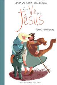 La vie de Jésus. Volume 2, La Nativité