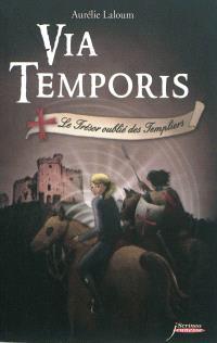 Via temporis. Volume 2, Le trésor oublié des Templiers