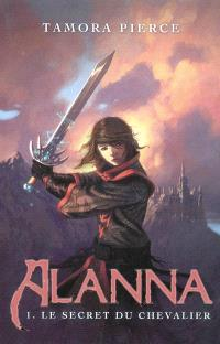Alanna. Volume 1, Le secret du chevalier