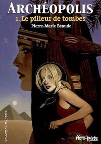 Archéopolis. Volume 1, Le pilleur de tombes