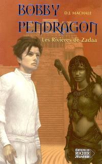 Bobby Pendragon. Volume 6, Les rivières de Zadaa