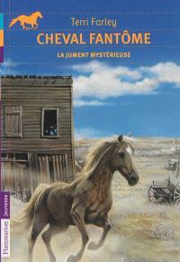 Cheval fantôme. Volume 8, La jument mystérieuse