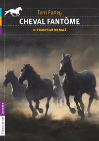 Cheval fantôme. Volume 6, Le troupeau menacé