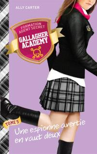 Gallagher academy. Volume 5, Une espionne avertie en vaut deux