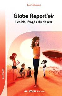 Globe report'air. Volume 2, Les naufragés du désert