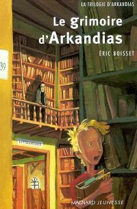La trilogie d'Arkandias. Volume 1, Le grimoire d'Arkandias